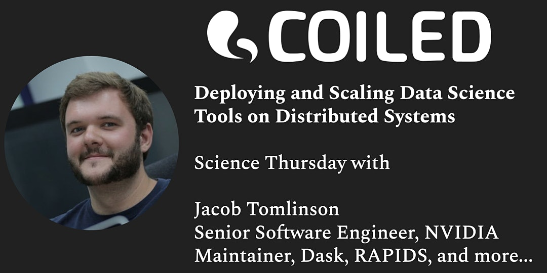 """A graphic for Coiled's Science Thursday with Jacob Tomlinson (""""Deploying and Scaling Data Science Tools on Distributed Systems"""")."""