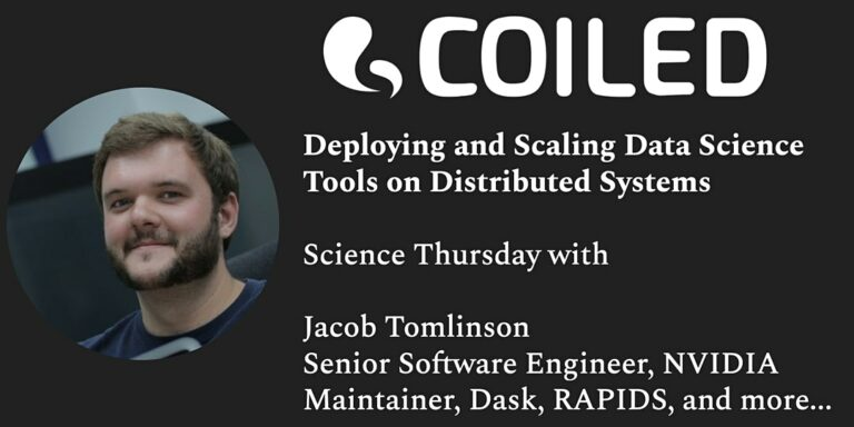 "A graphic for Coiled's Science Thursday with Jacob Tomlinson (""Deploying and Scaling Data Science Tools on Distributed Systems"")."
